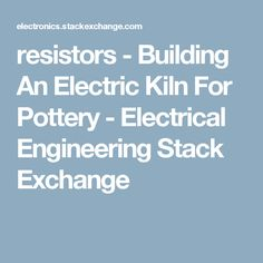 resistors - Building An Electric Kiln For Pottery - Electrical Engineering Stack Exchange
