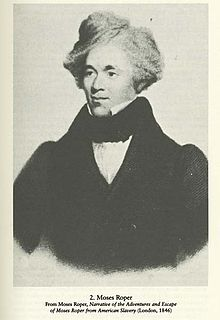Moses Roper - a mulatto slave who wrote one of the first major books about life as a slave in the United States (Narrative of the Adventures of Moses Roper and the Escape from American Slavery)