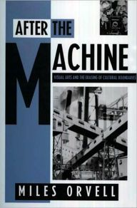 After the Machine: Visual Arts and the Erasing of Cultural Boundaries / Edition 1 by Miles Orvell Download