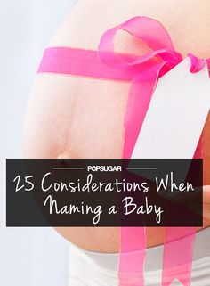 Pin for Later: 25 Considerations For Naming Baby