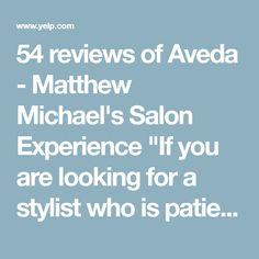 05e7e24e3cda 54 reviews of Aveda - Matthew Michael's Salon Experience