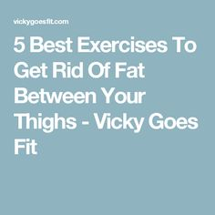5 Best Exercises To Get Rid Of Fat Between Your Thighs - Vicky Goes Fit