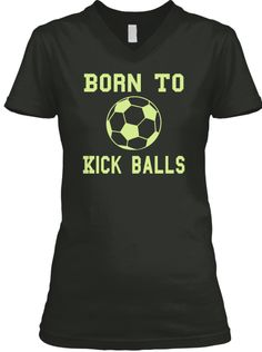 more photos a9090 6eab8 Born to Kick Ball Football Soccer Player