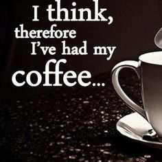 I think, therefore I've had my coffee... LOL! True for me! #homeschool @TheHomeScholar