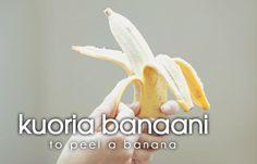 kuoria banaani ~ to peel a banana