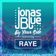 """Jonas Blue ft. Raye """"By Your Side"""""""