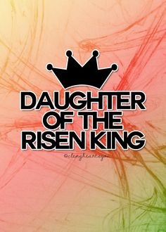Daughter of the risen King