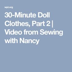 30-Minute Doll Clothes, Part 2   Video from Sewing with Nancy