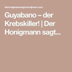 Guyabano – der Krebskiller!   Der Honigmann sagt...