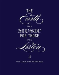 The earth has music for those who listen. - William Shakespeare {Daily Inspiration / Isle of View - The Earth Has Music Quote Art Print 11 x 14 by...}