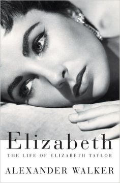 Elizabeth: The Life of Elizabeth Taylor by Alexander Walker -- Incisive yet respectful biography of the star, published before her death.