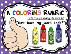 Coloring Rubric for the Primary Classroom {How Does My Work Look?} Great to create and display with student to self monitor their work. Kindergarten or First Grade. $