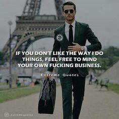 #extremequotes #gentlemen #gentlemenstyle #classy #life #gentlemen #winning #photooftheday #motivationalquotes #follow #entreprenurquotes #hustle #instagood #quotestoliveby #motivation #inspiration #ceo #guts #success #winners #tomorrow #quoteoftheday #wealth #goals #ifyoudontlikeme #feelfree #mindyourown #fuckingbusiness