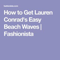 How to Get Lauren Conrad's Easy Beach Waves | Fashionista