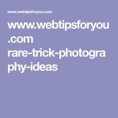 www.webtipsforyou.com rare-trick-photography-ideas