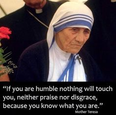 Humility ~ Mother Teresa quote ~ THERE IS TIME TO STOP THE MADNESS OF BULLYING ~ NOW SEARCH OUT YOUR TRUE HUMILITY AND LIVE IT ~ SPREAD IT AROUND!