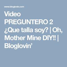 Video PREGUNTERO 2 ¿Que talla soy? | Oh, Mother Mine DIY!! | Bloglovin'
