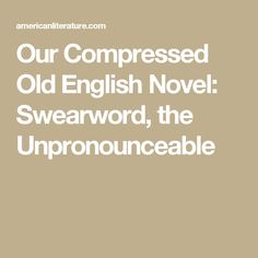 Our Compressed Old English Novel: Swearword, the Unpronounceable, a Short Story by Stephen Leacock. English Novels, Old English, Short Stories, Author, Writers