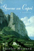 What literature fan would not want to read a book called Greene on Capri: a Memoir, by Shirley Hazzard? Graham Greene. The enchanting island of Capri. Written by a National Book Award winner.  All good.    But wait.