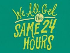 We All Get The Same 24 Hours by Eliza Cerdeiros