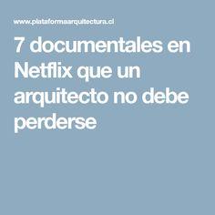 7 documentales en Netflix que un arquitecto no debe perderse