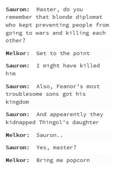 Ha, ha. Reality Television in Middle Earth during the First Age. Better than any dramas or comedies could ever hope to be.