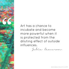 {quote} c/o Julia Cameron Julia Cameron, Kurt Vonnegut, Art Forms, The Outsiders, Journey, Thoughts, Quotes, Inspiration, Atelier