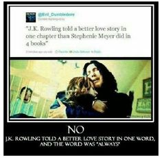 Always. -Severus Snape