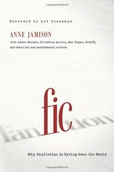 Fic: Why Fanfiction Is Taking Over the World by Anne Jamison