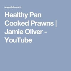 Healthy Pan Cooked Prawns | Jamie Oliver - YouTube
