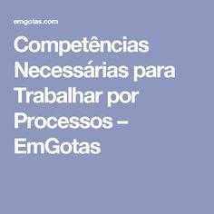 Competências Necessárias para Trabalhar por Processos – EmGotas