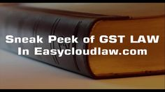 Sneak Peek of GST Law in Easycloudlaw.com