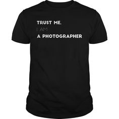 Trust me I am a photographer Photography camera photographer photograph shooting tee tshirts t-shirts https://www.sunfrog.com/Trust-me-I-am-a-photographer-Black-Guys.html?42409