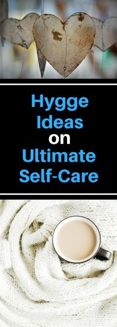 Hygge Ideas on Ultimate Self-Care - Learn how to nurture yourself and wrap your soul in a blanket of hygge.