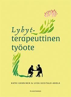 Lyhytterapeuttinen työote / Katri Kanninen & Liisa Uusitalo-Arola. Kirja auttaa ammattilaista hyödyntämään lyhytterapeuttista työotetta ja siinä käytettäviä työkaluja omassa työssään. Se tarjoaa malleja eripituisen työskentelyn rakentamiseen suunnitelmallisesti.