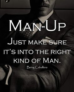 Man-Up. Just make sure it's into the right kind of Man.