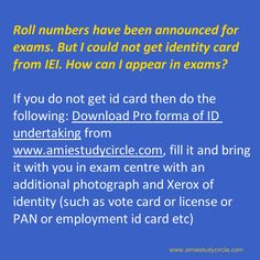 Roll numbers have been announced for exams. But I could not get identity card from IEI. How can I appear in exams?