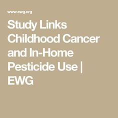 Study Links Childhood Cancer and In-Home Pesticide Use   EWG