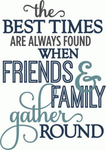 Silhouette Design Store - View Design best times when friends family gathered - layered phrase Friends Are Family Quotes, Family Time Quotes, Gather Quotes, Great Quotes, Inspirational Quotes, Scrapbook Titles, Scrapbooking, Beach Quotes, Wall Quotes