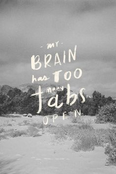 """My Brain Has Too Many Tabs Open"" Typography Inspiration #quote #typography"