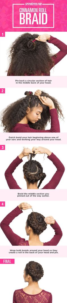 1. Take a circular section of hair in the middle back of your head and pin it away. 2. Dutch braid your hair beginning above one of your ears and working your way around your head in a circle until you reach the beginning of your braid again. Continue your braid until you reach your ends. 3. Braid the middle section you pinned out of the way earlier. 4. Wrap both braids around your head so they create a roll in the back of your head and pin.