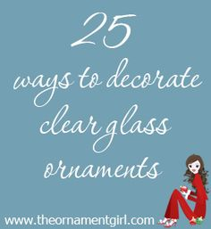 25 awesome ideas to decorate and/or fill clear glass ornaments