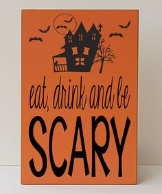 Look at this #zulilyfind! Orange 'Eat Drink and Be Scary' Halloween Wall Sign by Vinyl Crafts #zulilyfinds
