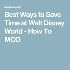 Best Ways to Save Time at Walt Disney World - How To MCO