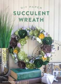 Beautiful DIY Paper Succulent Wreath by Lia Griffith made with Cricut Explore