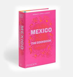 Mexico: The Cookbook by Margarita Carrillo Arronte - the deeAuvil Blog