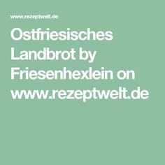 Ostfriesisches Landbrot by Friesenhexlein on www.rezeptwelt.de