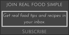 Get real food tips, recipes, and nutrition information in your inbox. Sign up for the real food simple eletter. | realfoodsimple.com