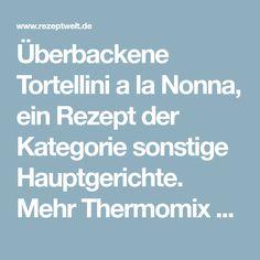 Überbackene Tortellini a la Nonna, ein Rezept der Kategorie sonstige Hauptgerichte. Mehr Thermomix ® Rezepte auf www.rezeptwelt.de
