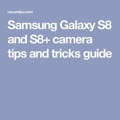 Samsung Galaxy S8 and S8+ camera tips and tricks guide
